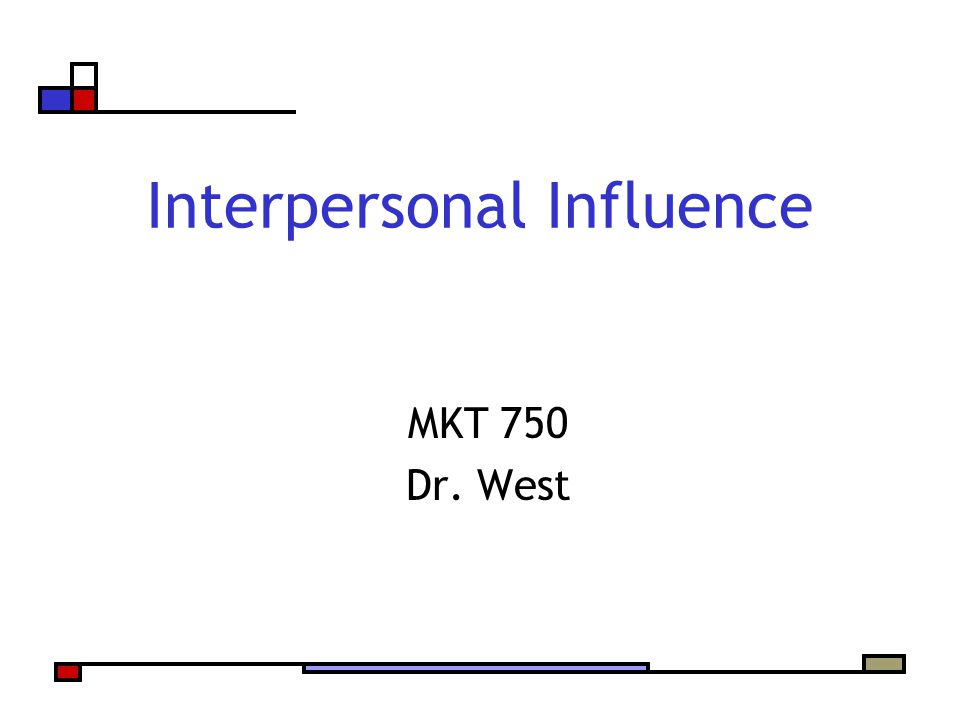 Interpersonal Influence MKT 750 Dr. West