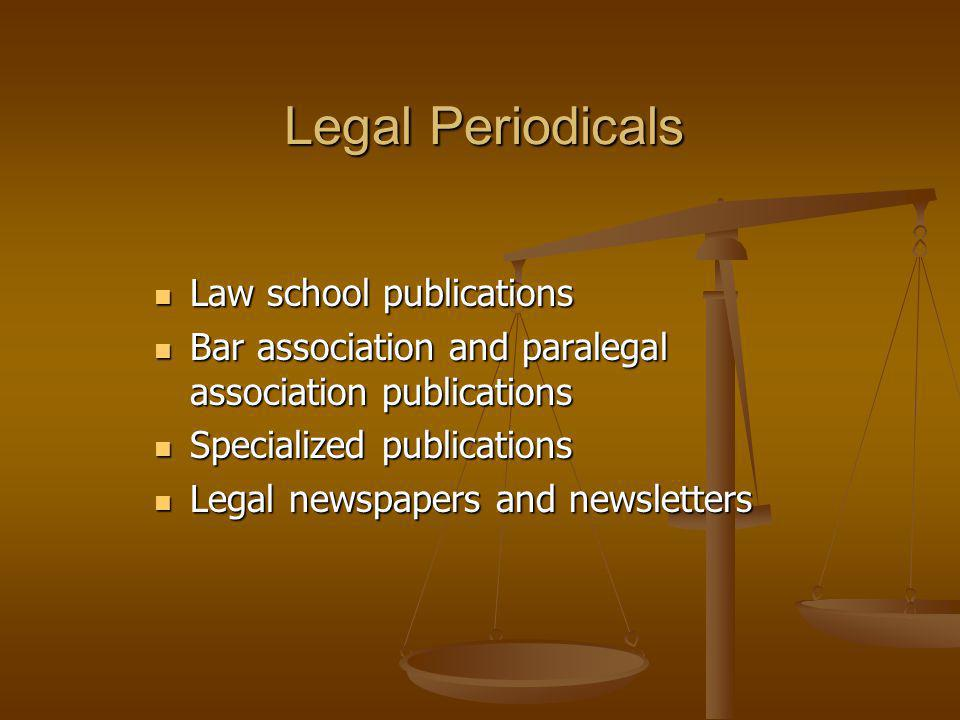 Legal Periodicals Law school publications Law school publications Bar association and paralegal association publications Bar association and paralegal association publications Specialized publications Specialized publications Legal newspapers and newsletters Legal newspapers and newsletters