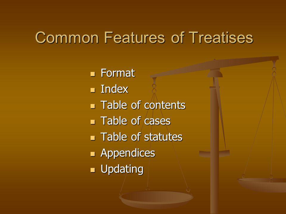 Common Features of Treatises Format Format Index Index Table of contents Table of contents Table of cases Table of cases Table of statutes Table of statutes Appendices Appendices Updating Updating