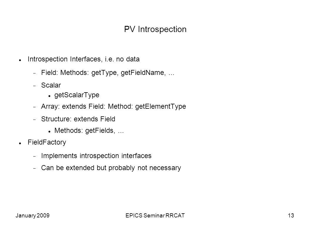 January 2009EPICS Seminar RRCAT13 PV Introspection Introspection Interfaces, i.e.