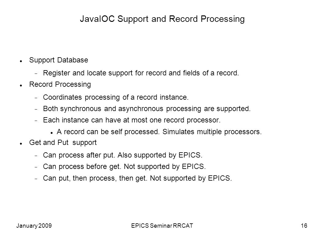 January 2009EPICS Seminar RRCAT16 JavaIOC Support and Record Processing Support Database Register and locate support for record and fields of a record.