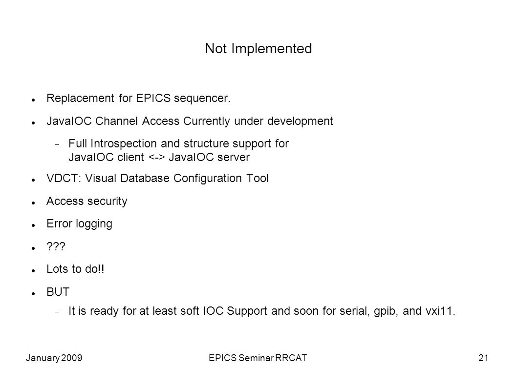 January 2009EPICS Seminar RRCAT21 Not Implemented Replacement for EPICS sequencer.