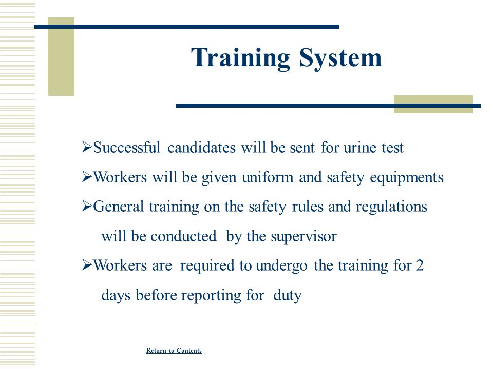 Training System Successful candidates will be sent for urine test Workers will be given uniform and safety equipments General training on the safety r