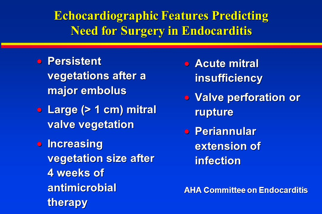 Echocardiographic Features Predicting Need for Surgery in Endocarditis Persistent vegetations after a major embolus Persistent vegetations after a maj
