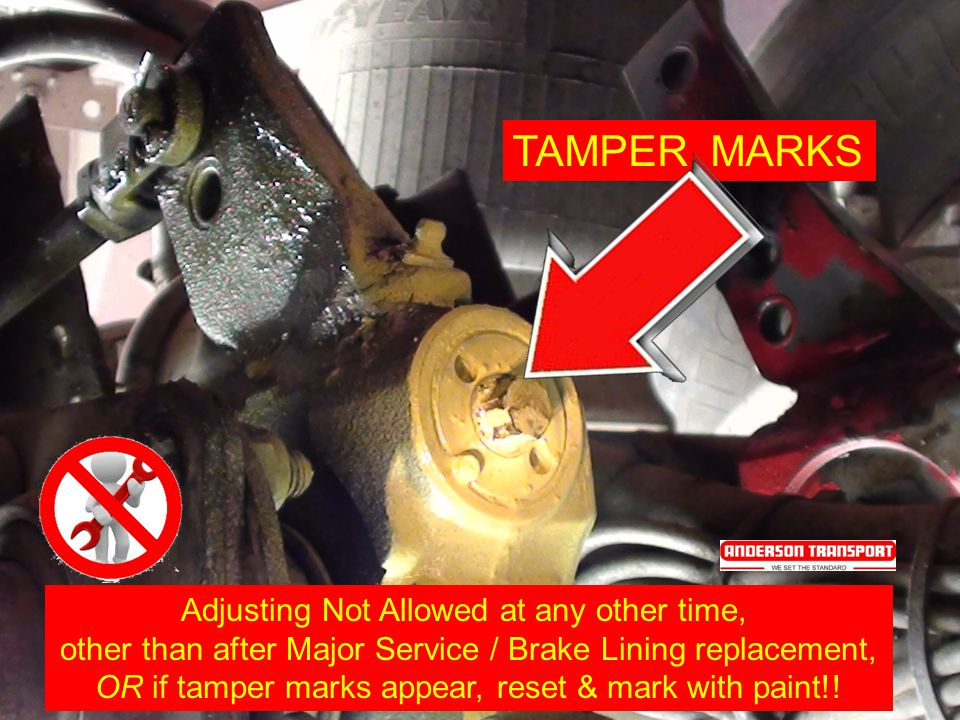 Adjusting Not Allowed at any other time, other than after Major Service / Brake Lining replacement, OR if tamper marks appear, reset & mark with paint