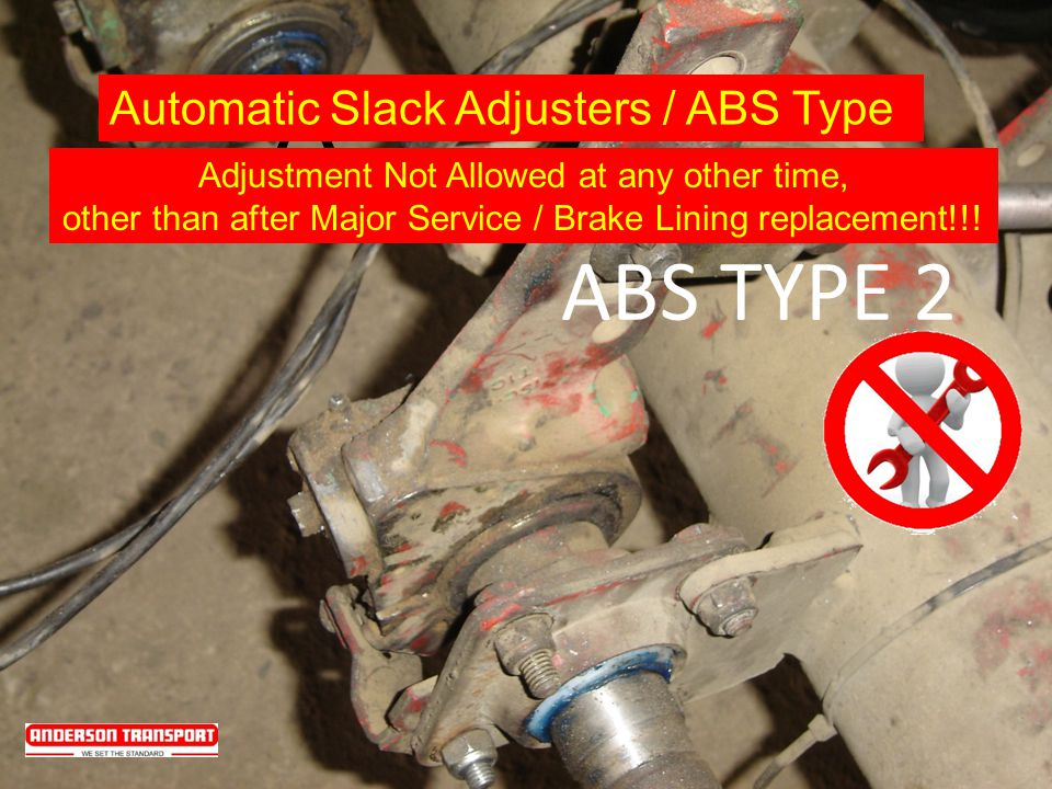 A ABS TYPE 2 Adjustment Not Allowed at any other time, other than after Major Service / Brake Lining replacement!!! Automatic Slack Adjusters / ABS Ty