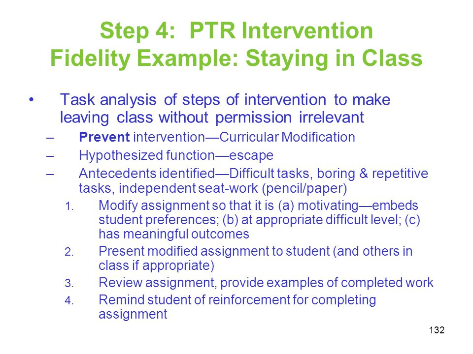 Step 4: PTR Intervention Fidelity Example: Staying in Class Task analysis of steps of intervention to make leaving class without permission irrelevant