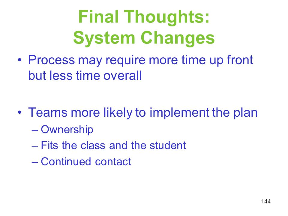 Final Thoughts: System Changes Process may require more time up front but less time overall Teams more likely to implement the plan –Ownership –Fits t