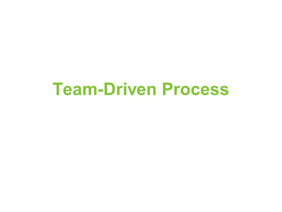 Team-Driven Process