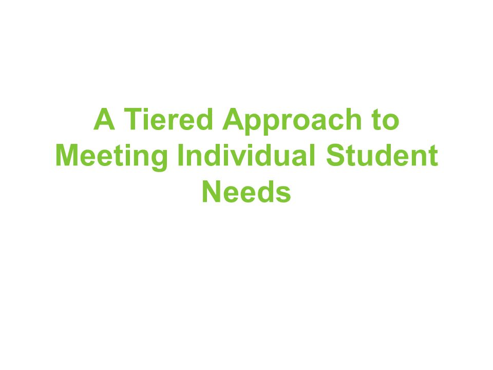 A Tiered Approach to Meeting Individual Student Needs