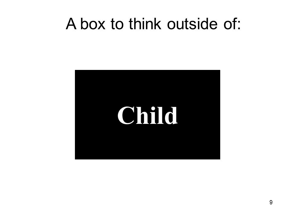 A box to think outside of: Child 9