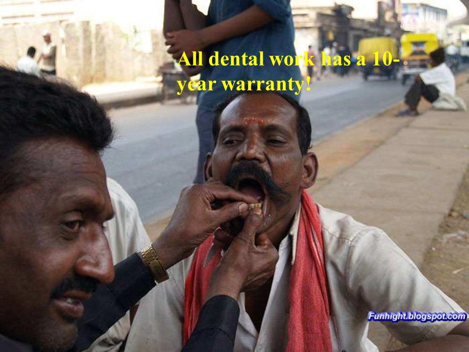All dental work has a 10- year warranty!