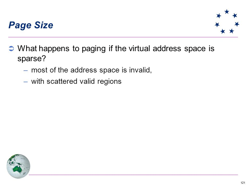 121 Page Size What happens to paging if the virtual address space is sparse? –most of the address space is invalid, –with scattered valid regions