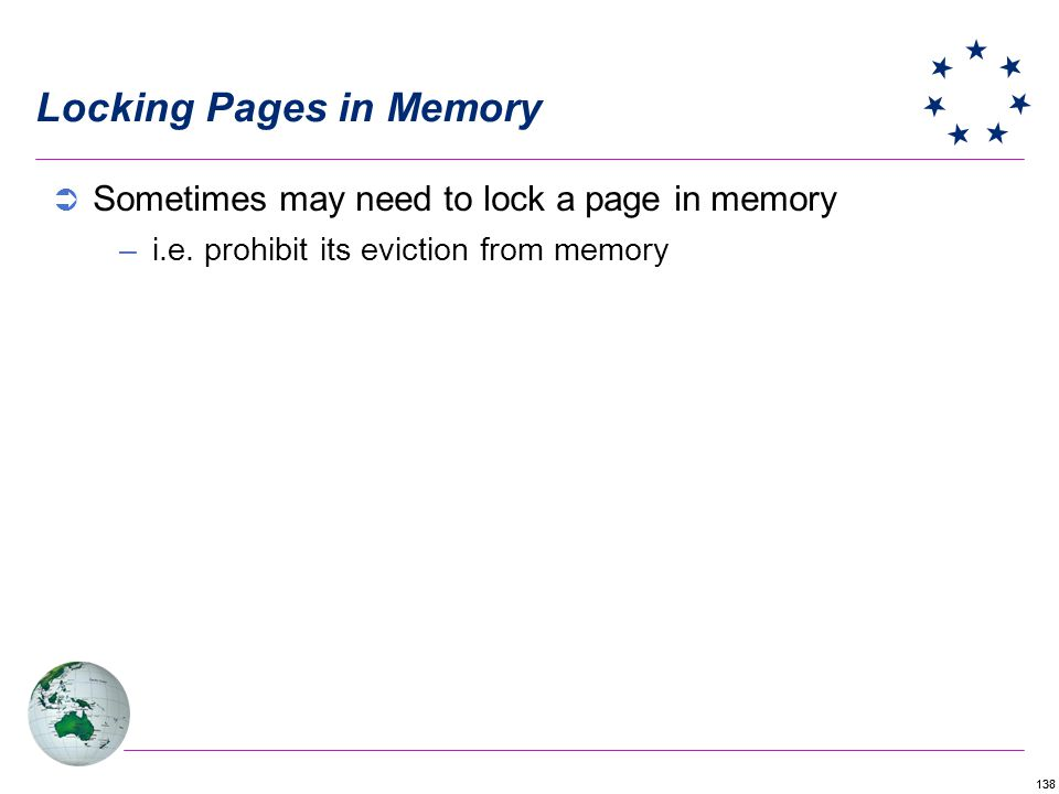 138 Locking Pages in Memory Sometimes may need to lock a page in memory –i.e.