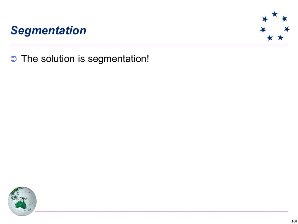 158 Segmentation The solution is segmentation!