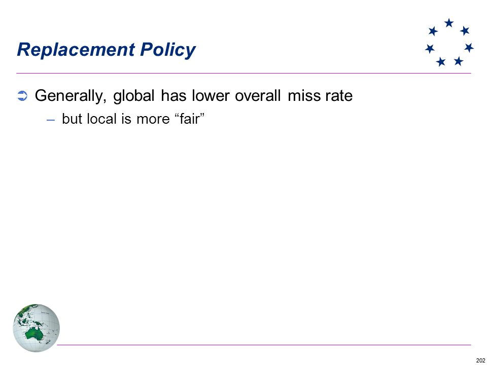 202 Replacement Policy Generally, global has lower overall miss rate –but local is more fair