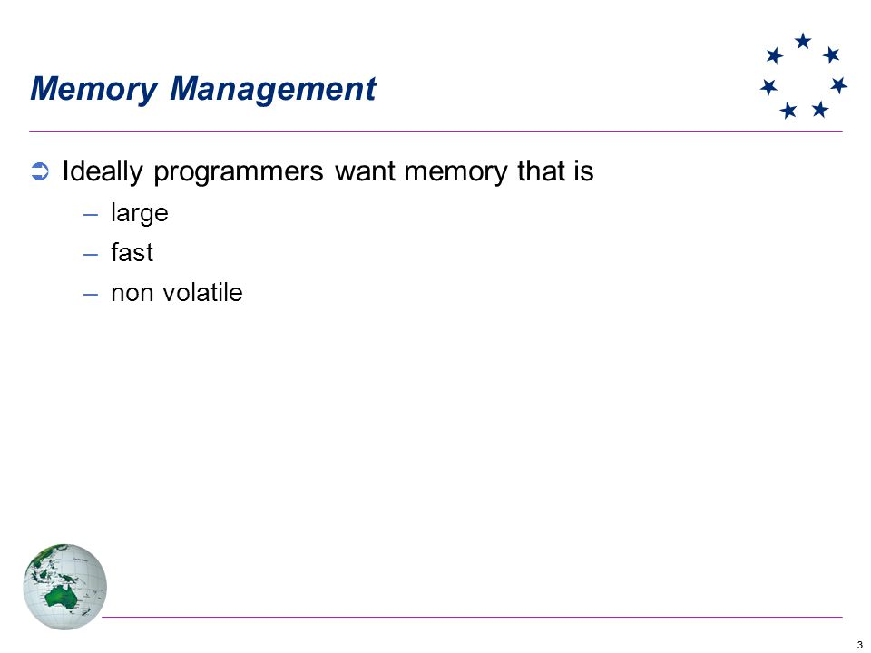33 Memory Management Ideally programmers want memory that is –large –fast –non volatile