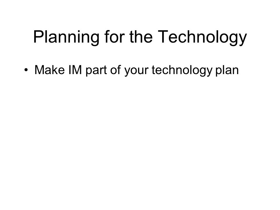 Planning for the Technology Make IM part of your technology plan