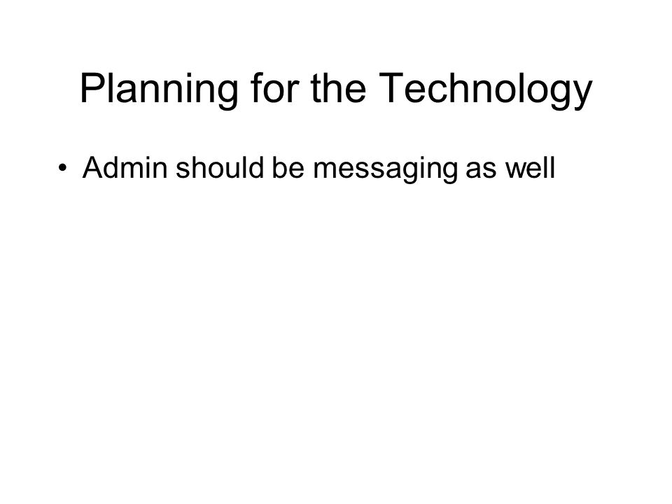 Planning for the Technology Admin should be messaging as well