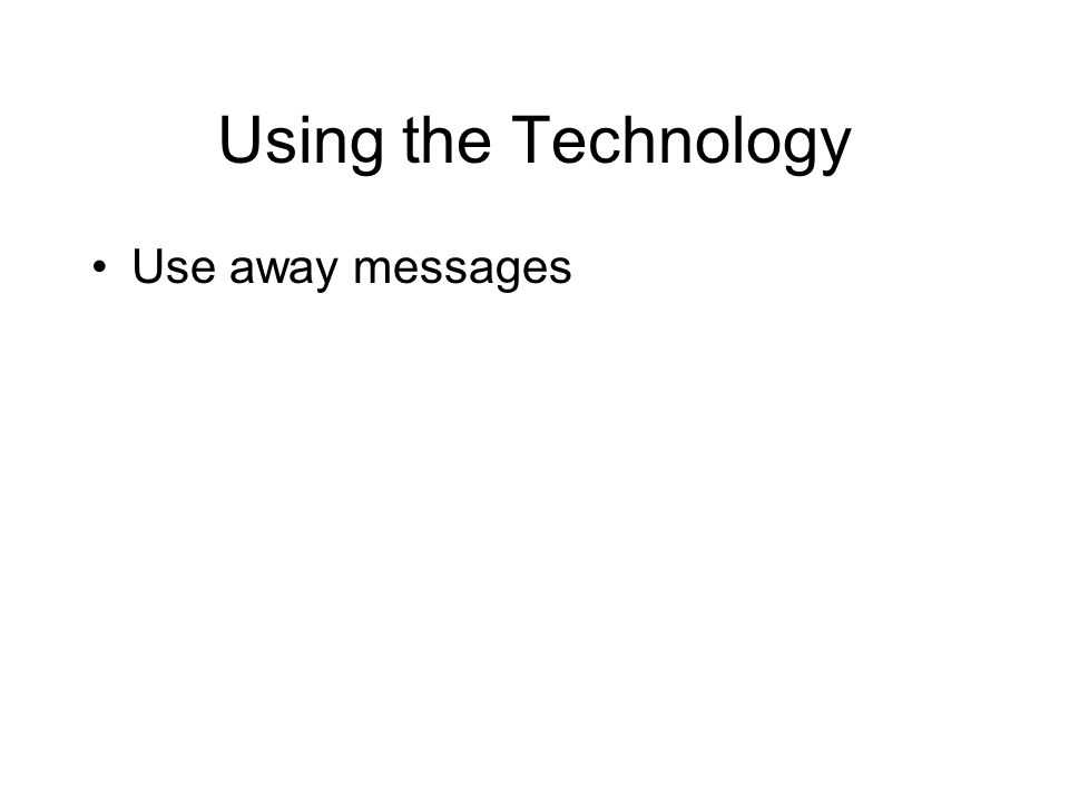 Using the Technology Use away messages