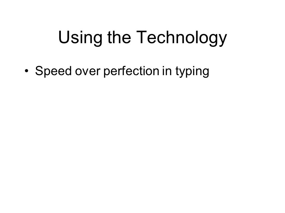 Using the Technology Speed over perfection in typing