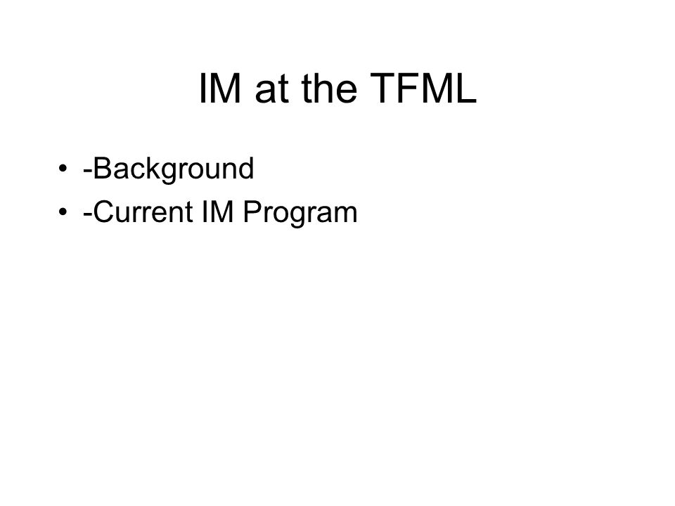 IM at the TFML -Background -Current IM Program