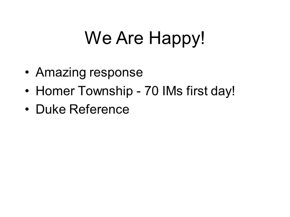 We Are Happy! Amazing response Homer Township - 70 IMs first day! Duke Reference