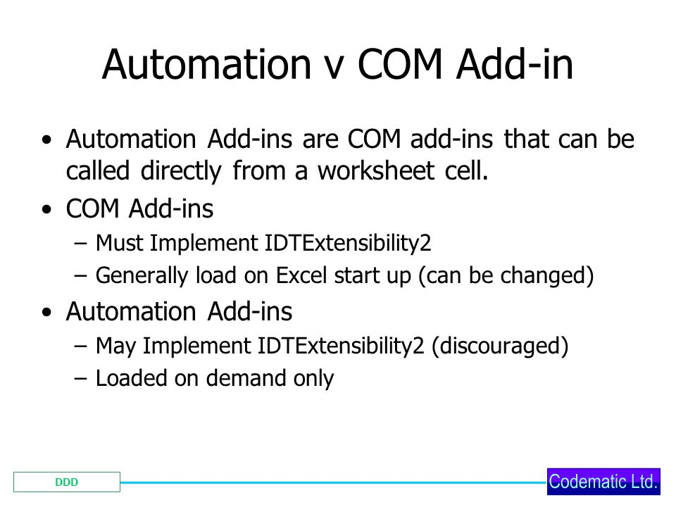 DDD Automation v COM Add-in Automation Add-ins are COM add-ins that can be called directly from a worksheet cell.