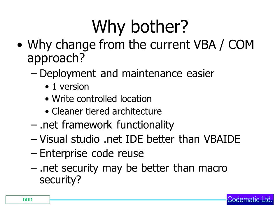 DDD Why bother. Why change from the current VBA / COM approach.