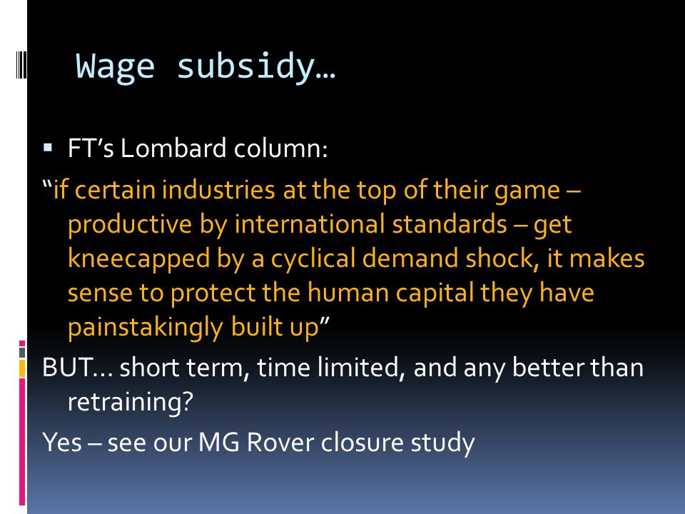Wage subsidy… FTs Lombard column: if certain industries at the top of their game – productive by international standards – get kneecapped by a cyclica