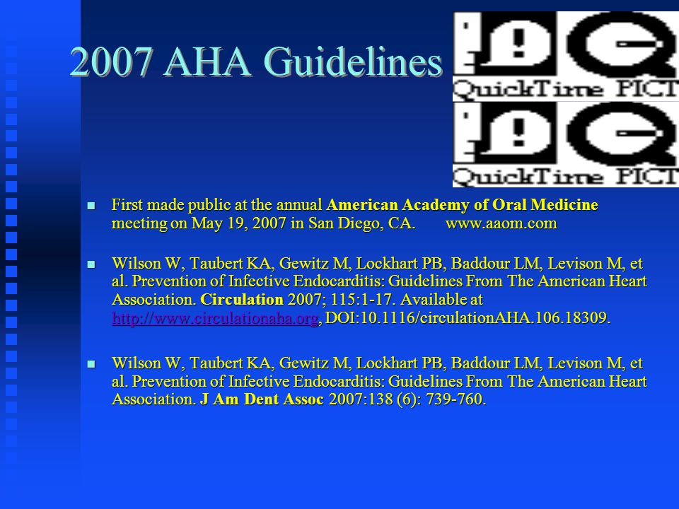 2007 AHA Guidelines First made public at the annual American Academy of Oral Medicine meeting on May 19, 2007 in San Diego, CA. www.aaom.com First mad