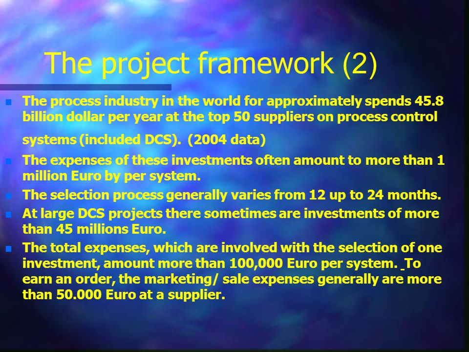 The project framework (2) The process industry in the world for approximately spends 45.8 billion dollar per year at the top 50 suppliers on process control systems (included DCS).