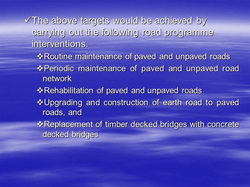 The above targets would be achieved by carrying out the following road programme interventions. The above targets would be achieved by carrying out th