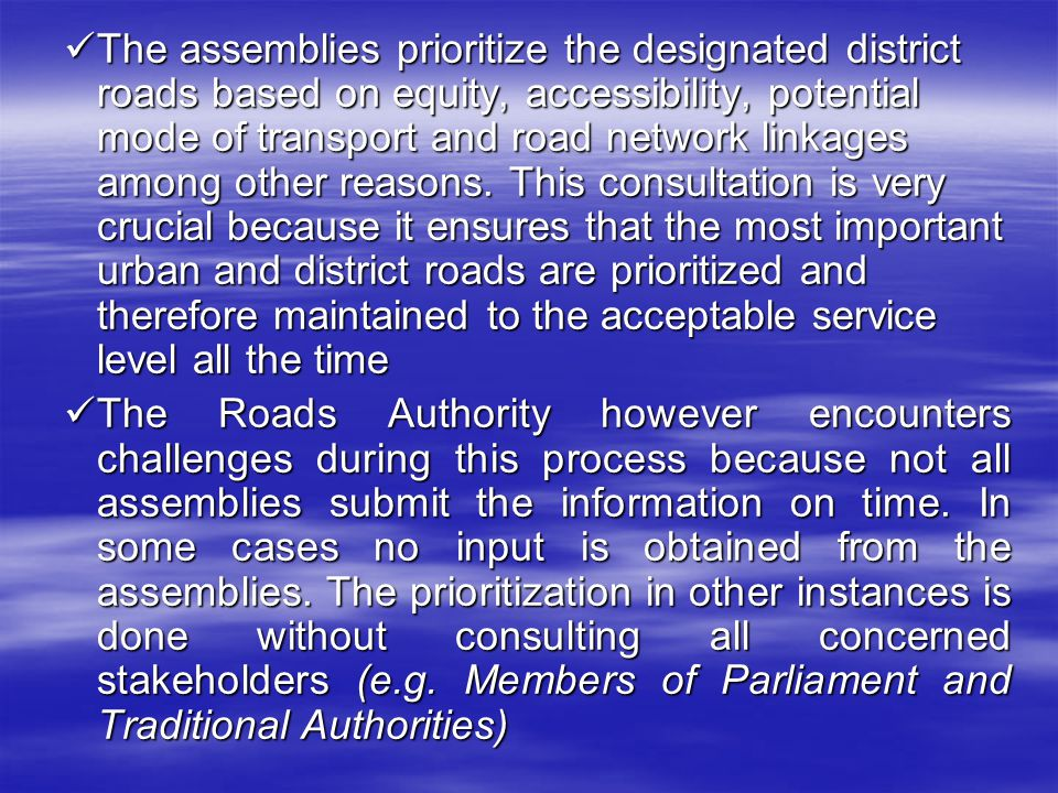 The assemblies prioritize the designated district roads based on equity, accessibility, potential mode of transport and road network linkages among ot