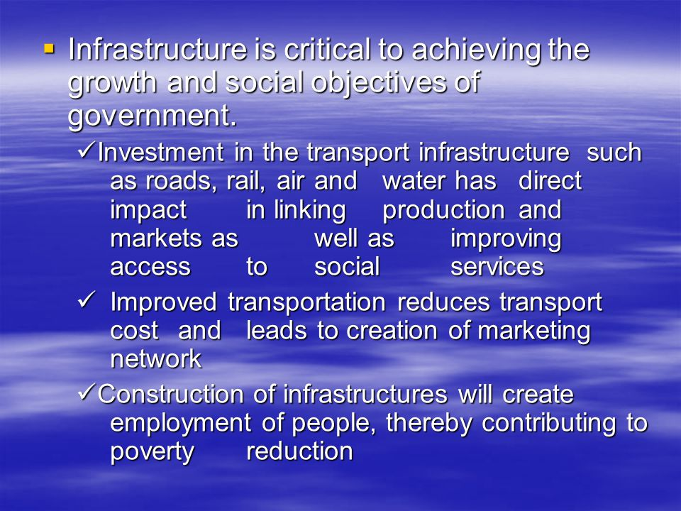Infrastructure is critical to achieving the growth and social objectives of government. Infrastructure is critical to achieving the growth and social