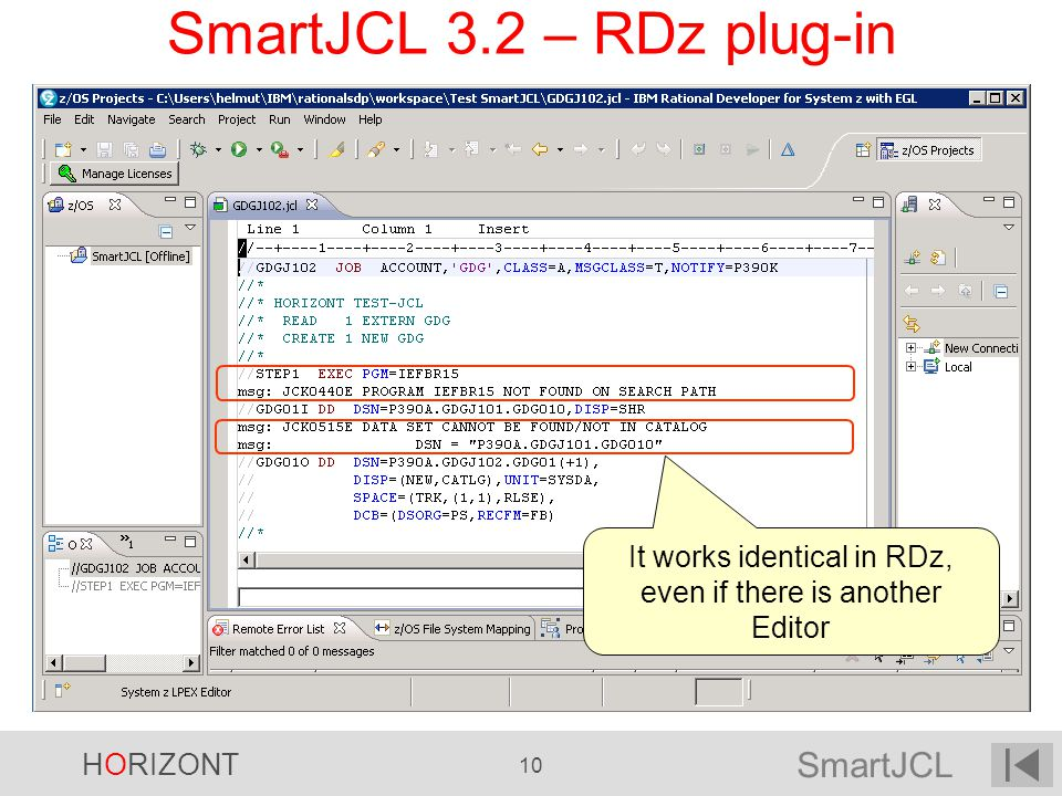 SmartJCL HORIZONT 10 SmartJCL 3.2 – RDz plug-in It works identical in RDz, even if there is another Editor