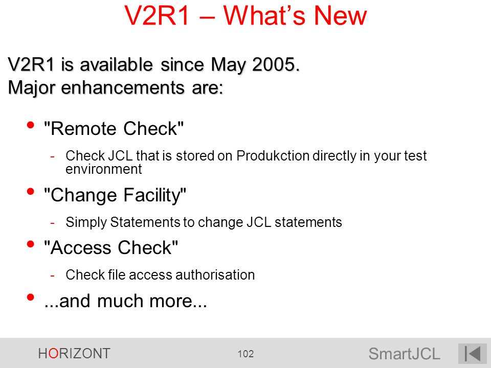 SmartJCL HORIZONT 102 V2R1 – Whats New V2R1 is available since May 2005. Major enhancements are: