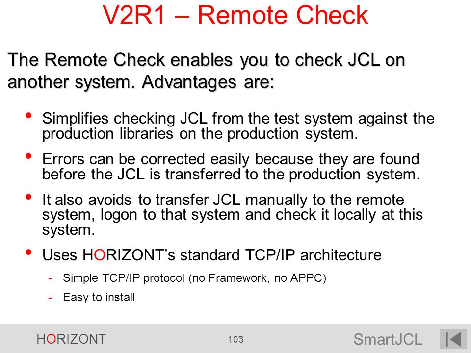 SmartJCL HORIZONT 103 V2R1 – Remote Check Simplifies checking JCL from the test system against the production libraries on the production system. Erro