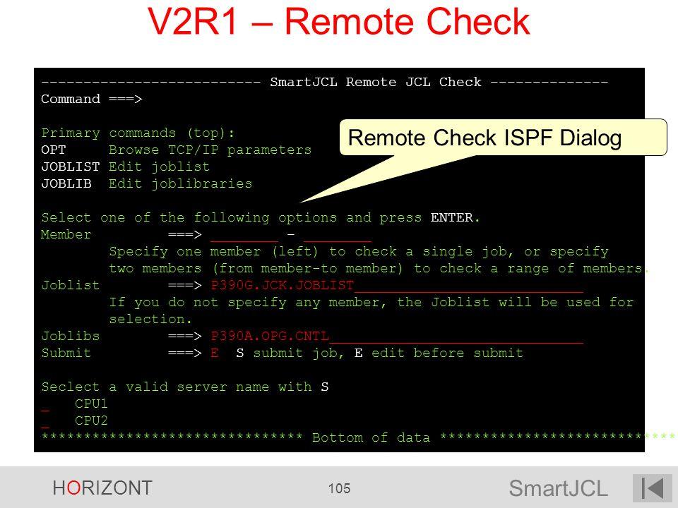 SmartJCL HORIZONT 105 V2R1 – Remote Check -------------------------- SmartJCL Remote JCL Check -------------- Command ===> Primary commands (top): OPT