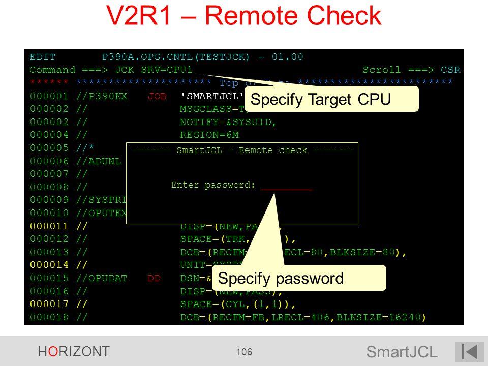 SmartJCL HORIZONT 106 EDIT P390A.OPG.CNTL(TESTJCK) - 01.00 Command ===> JCK SRV=CPU1 Scroll ===> CSR ****** ********************* Top of Data ********