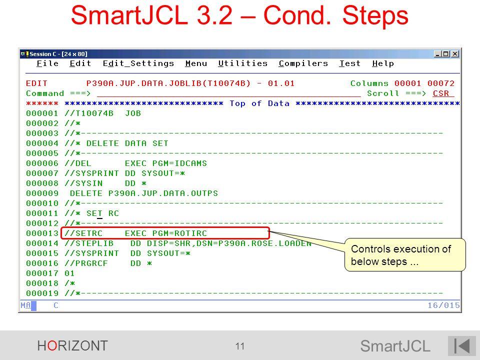 SmartJCL HORIZONT 11 SmartJCL 3.2 – Cond. Steps Controls execution of below steps...