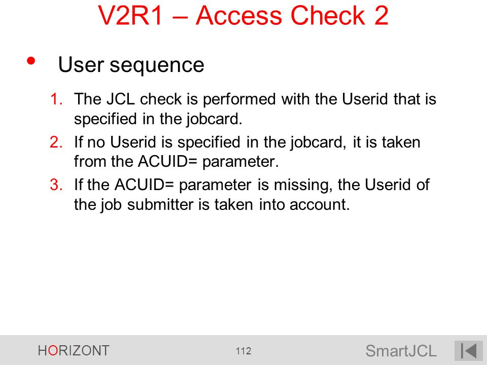SmartJCL HORIZONT 112 V2R1 – Access Check 2 User sequence 1.The JCL check is performed with the Userid that is specified in the jobcard. 2.If no Useri