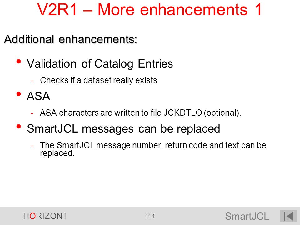 SmartJCL HORIZONT 114 V2R1 – More enhancements 1 Validation of Catalog Entries -Checks if a dataset really exists ASA -ASA characters are written to f