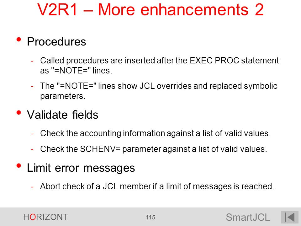 SmartJCL HORIZONT 115 V2R1 – More enhancements 2 Procedures -Called procedures are inserted after the EXEC PROC statement as