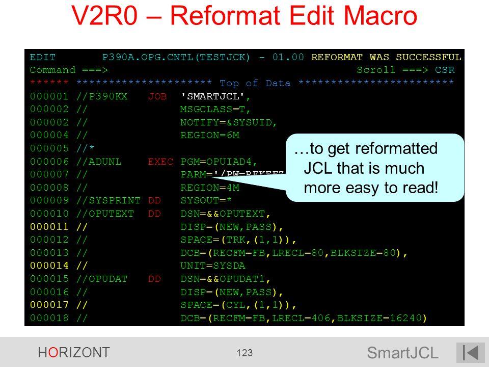 SmartJCL HORIZONT 123 EDIT P390A.OPG.CNTL(TESTJCK) - 01.00 REFORMAT WAS SUCCESSFUL Command ===> Scroll ===> CSR ****** ********************* Top of Da