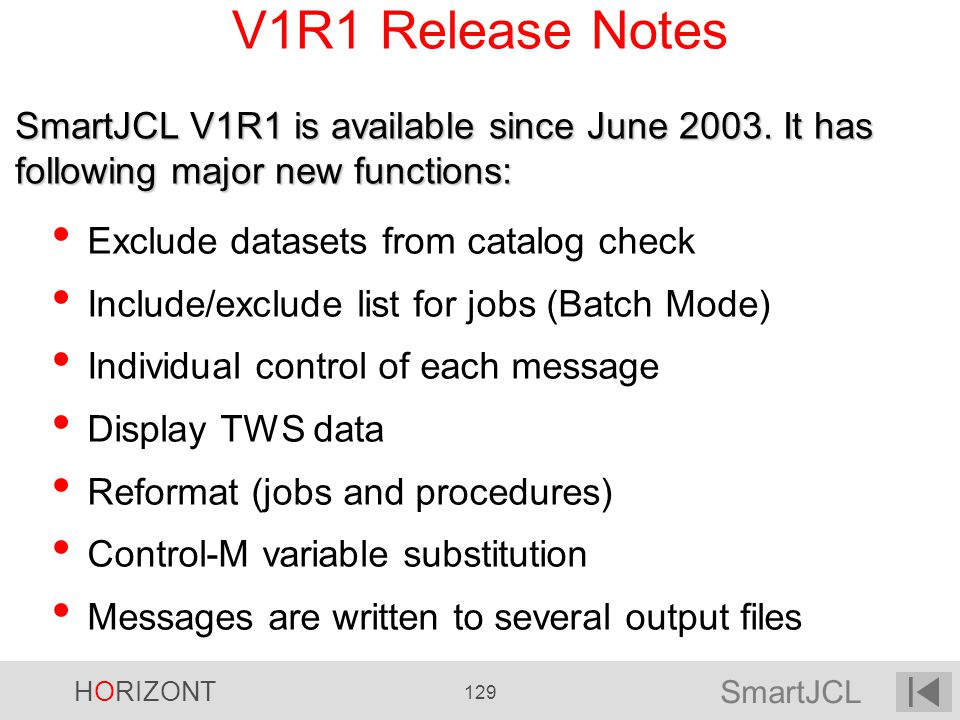 SmartJCL HORIZONT 129 V1R1 Release Notes Exclude datasets from catalog check Include/exclude list for jobs (Batch Mode) Individual control of each mes
