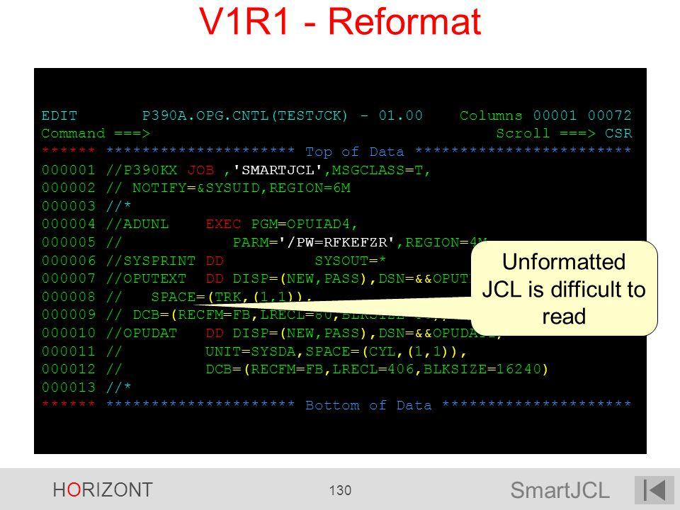SmartJCL HORIZONT 130 EDIT P390A.OPG.CNTL(TESTJCK) - 01.00 Columns 00001 00072 Command ===> Scroll ===> CSR ****** ********************* Top of Data *