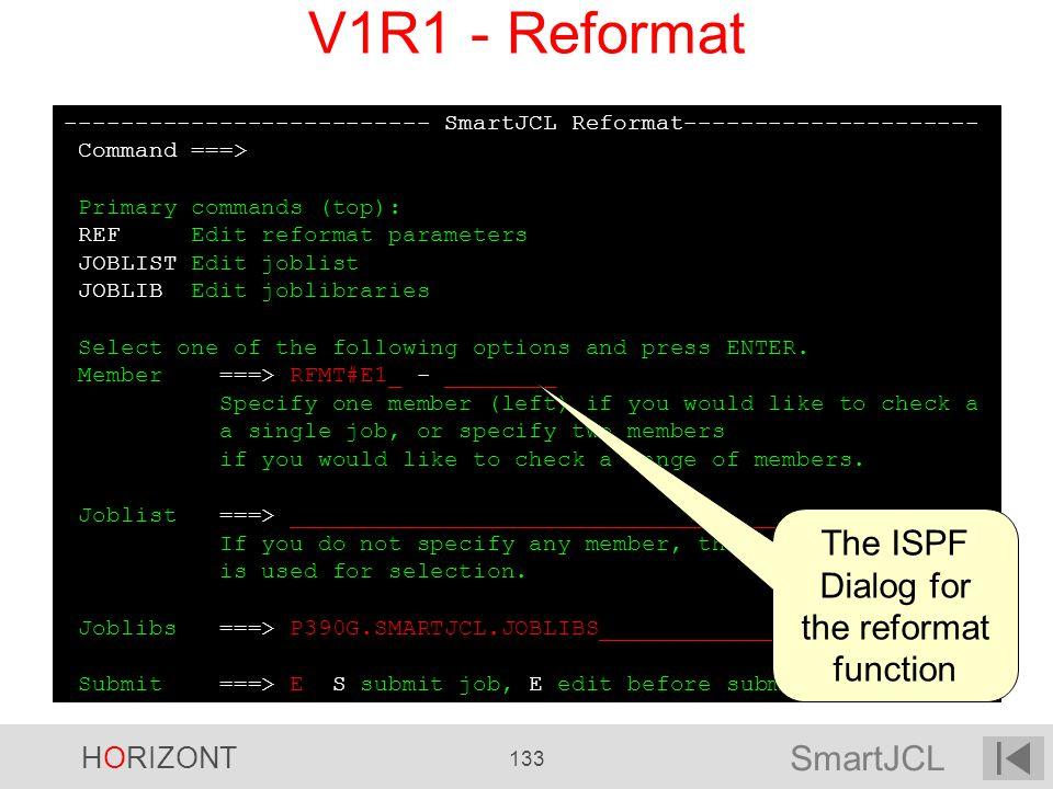 SmartJCL HORIZONT 133 -------------------------- SmartJCL Reformat--------------------- Command ===> Primary commands (top): REF Edit reformat paramet