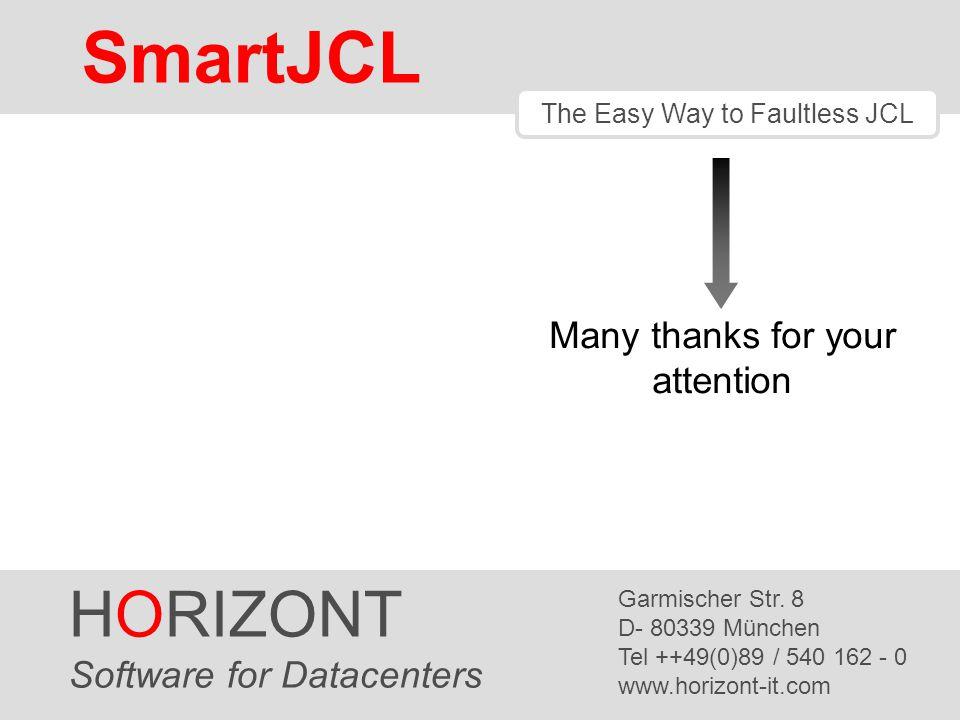 SmartJCL HORIZONT 141 Many thanks for your attention HORIZONT Software for Datacenters Garmischer Str. 8 D- 80339 München Tel ++49(0)89 / 540 162 - 0