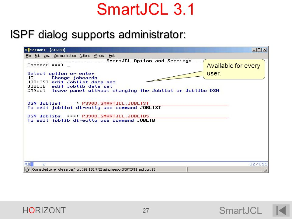 SmartJCL HORIZONT 27 SmartJCL 3.1 Available for every user. ISPF dialog supports administrator: